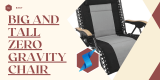 Best Big and tall zero gravity chair for heavy and large people [Heavy duty]